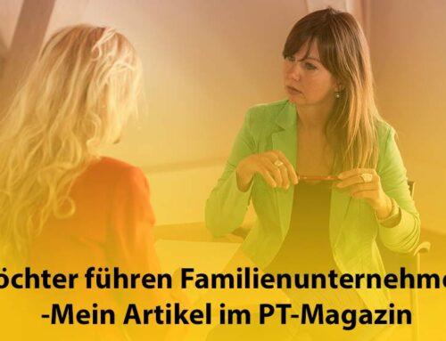 Töchter führen Familienunternehmen – Mein Artikel im PT-Magazin